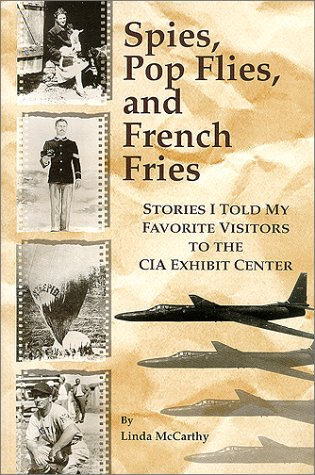 Spies, Pop Flies, and French Fries: Stories I Told My Favorite Visitors to the CIA Exhibit Center
