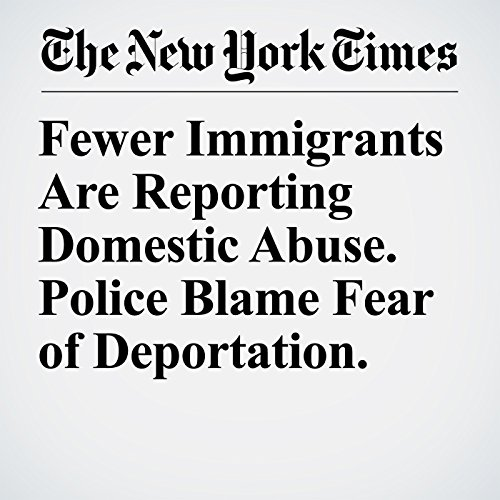 Fewer Immigrants Are Reporting Domestic Abuse. Police Blame Fear of Deportation. copertina