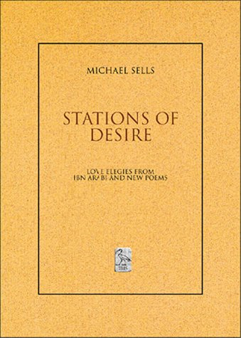 Stations Of Desire: Love Elegies From Ibn 'Arabi And New Poems (Ibis Editions)
