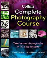 Collins Complete Photography Course by John Garrett(2008-09-01)