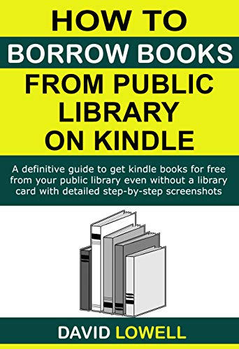 How to Borrow Books from Public Library on Kindle: A definitive guide to get Kindle ebooks for free from your public library even without a library card ... screenshots (Kindle Guides Book 5)