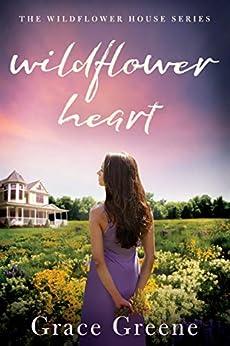 Wildflower Heart (The Wildflower House Book 1) by [Grace Greene]