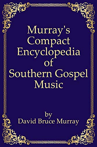 Murray's Compact Encyclopedia of Southern Gospel Music