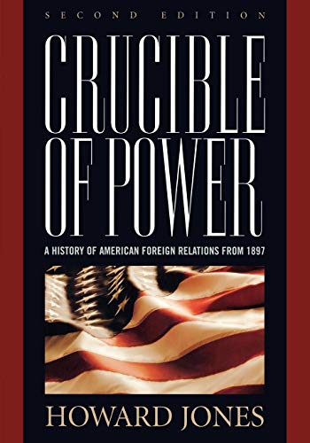 Crucible of Power: A History of American Foreign Relations from 1897