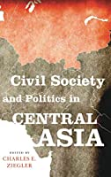 Civil Society and Politics in Central Asia (Asia in the New Millennium)