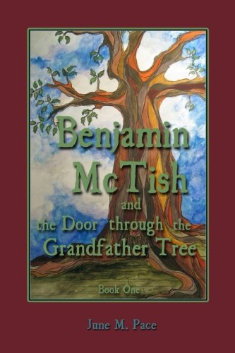 Book: Benjamin McTish and the Door through the Grandfather Tree (The Benjamin McTish Series) (Volume 1) by June M. Pace