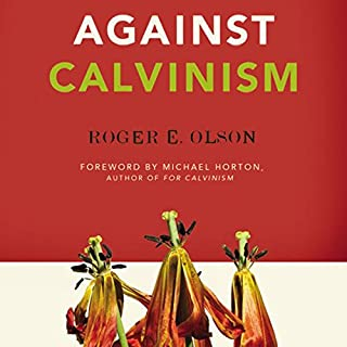 Against Calvinism     Rescuing God's Reputation from Radical Reformed Theology              By:                                                                                                                                 Roger E. Olson                               Narrated by:                                                                                                                                 Maurice England                      Length: 9 hrs and 4 mins     105 ratings     Overall 4.4