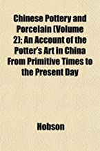 Chinese Pottery and Porcelain (Volume 2); An Account of the Potter's Art in China from Primitive Times to the Present Day