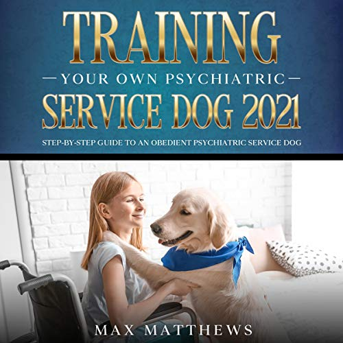 Training Your Own Psychiatric Service Dog Audiobook By Max Matthews cover art