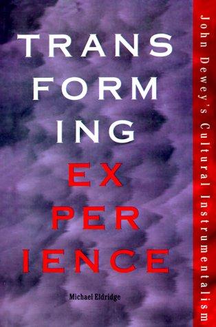 Transforming Experience: John Dewey's Cultural Instrumentalism (The Vanderbilt Library of American Philosophy)