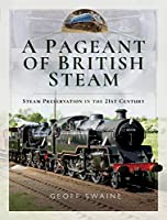 A Pageant of British Steam: Steam Preservation in the 21st Century