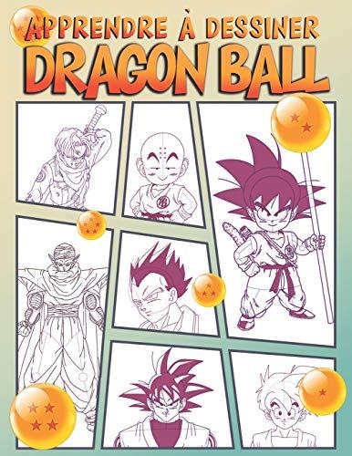 Apprendre à dessiner Dragon Ball: Dessiner vos personnages préférés de Dragon Ball Z - étape par étape