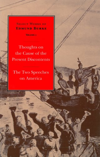 Select Works of Edmund Burke: Thoughts on the Cause of the Present Discontents and The Two Speeches on America: Volume 1 Paperback (English Edition) PDF Books