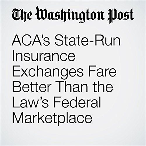 ACA's State-Run Insurance Exchanges Fare Better Than the Law's Federal Marketplace audiobook cover art