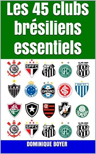 Les 45 clubs brésiliens essentiels (French Edition)