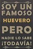 SOY UN FAMOSO HUEVERO PERO NADIE LO SABE ¡TODAVÍA!: cuaderno diario cuaderno,...