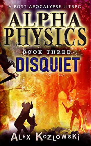 Alpha Physics! Book 3 - Disquiet: A…