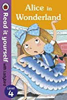 Read It Yourself with Ladybird Alice in Wonderland Level 3 (Read It Yourself with Ladybird. Level 4) by Ladybird(2014-08-26)