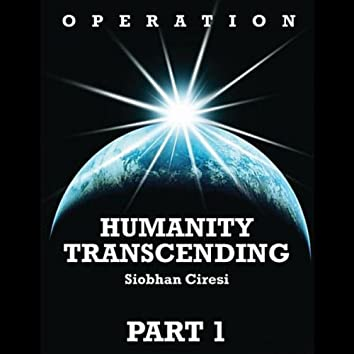 Operation Humanity Transcending (Part 1)