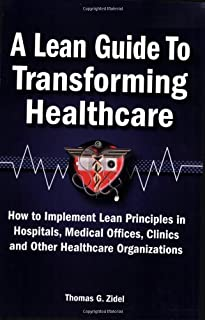 A Lean Guide to Transforming Healthcare: How to Implement Lean Principles in Hospitals, Medical Offices, Clinics, and Other Healthcare Organizations