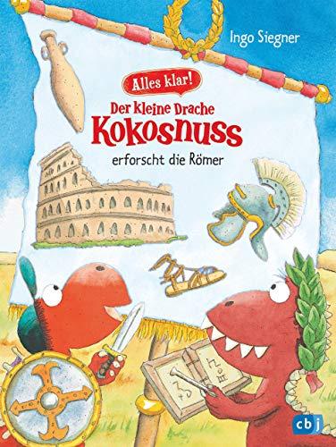 Alles klar! Der kleine Drache Kokosnuss erforscht die Römer: Mit zahlreichen Sach- und Kokosnuss-Illustrationen (Drache-Kokosnuss-Sachbuchreihe, Band 6)