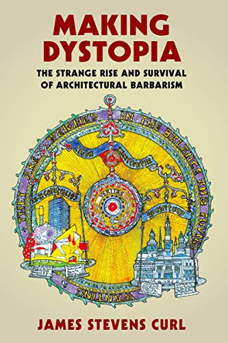 Making Dystopia: The Strange Rise and Survival of Architectural Barbarism (English Edition)