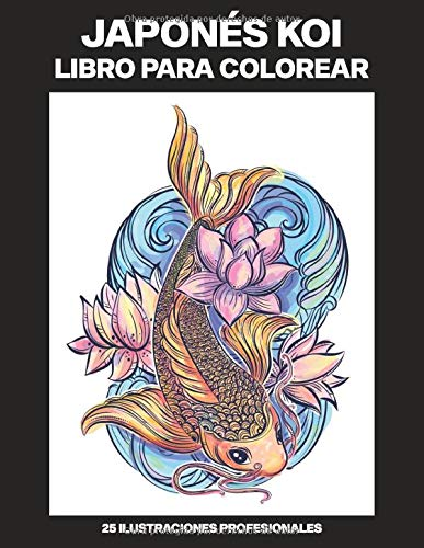 Japonés Koi Libro para Colorear: Libro para Colorear para Adultos ofrece dibujos increíbles peces koi japoneses, 25 ilustraciones profesionales (Japonés Koi Paginas para Colorear)