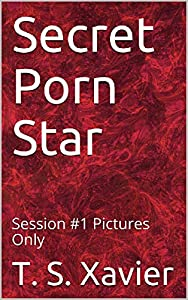 Secret Porn Star: Session #1 Pictures Only - Kindle edition by ...