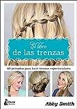 El libro de las trenzas: 60 peinados para lucir trenzas espectaculares (BELLEZA)