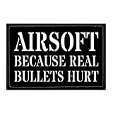 Airsoft - Because Real Bullets Hurt Morale Patch | Hook and Loop Attach for Hats, Jeans, Vest, Coat | 2x3 in | by Pull Patch