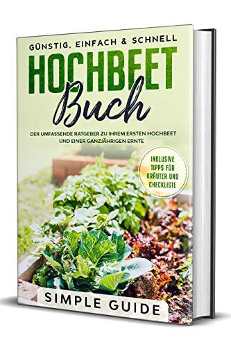 Hochbeet Buch: Der umfassende Ratgeber zu Ihrem ersten Hochbeet und einer ganzjährigen Ernte | Günstig, einfach & schnell | Inklusive Tipps für Kräuter und Checkliste
