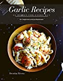 Garlic Recipes: 30 Dishes for every day