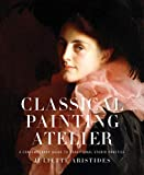 Classical Painting Atelier - A Contemporary Guide to Traditional Studio Practice
