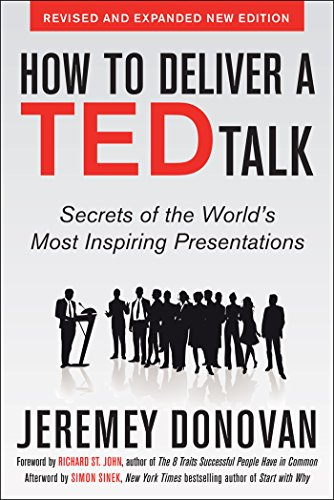 How to Deliver a TED Talk: Secrets of the World\'s Most Inspiring Presentations, revised and expanded new edition, with a foreword by Richard St. John (English Edition)