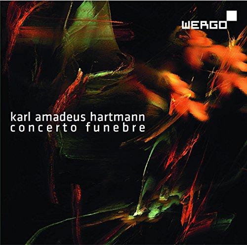 Karl Amadeus Hartmann: Concerto Funebre / Burleske Musik / Konzert für Bratsche mit Klavier / Konzert für Klavier, Bläser und Schlagzeug