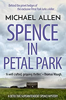 Spence in Petal Park (Detective Superintendent Spence Mysteries Book 1) by [Michael Allen]