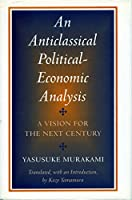 An Anticlassical Political-Economic Analysis: A Vision for the Next Century