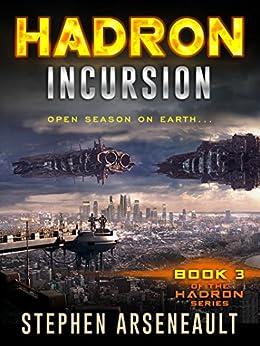 HADRON Incursion: (Book 3) by [Stephen Arseneault]