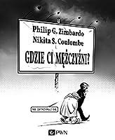 Zimbardo, P: Gdzie ci mezczyzni?