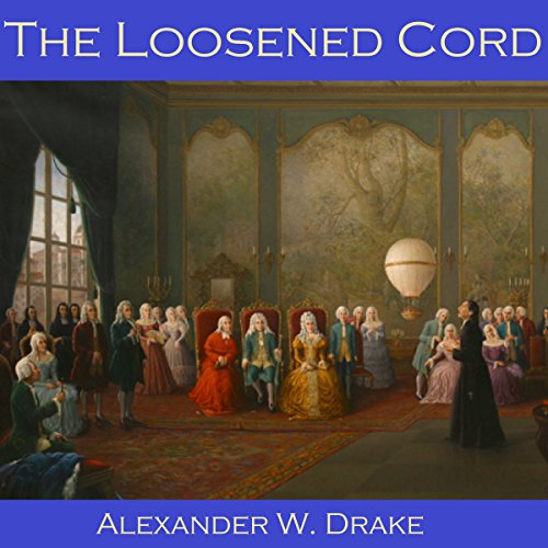 The Loosened Cord                   By:                                                                                                                                 Alexander W. Drake                               Narrated by:                                                                                                                                 Cathy Dobson                      Length: 13 mins     1 rating     Overall 2.0