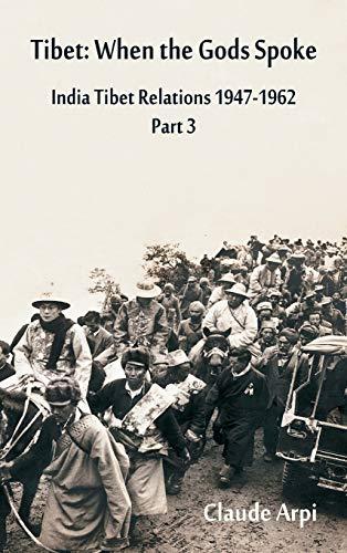 Tibet: When the Gods Spoke India Tibet Relations 1(947-1962), (July 1954 - February 1957): When the Gods Spoke India Tibet Relations (1947-1962) Part 3 (July 1954 - February 1957)