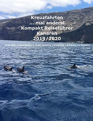 Kreuzfahrten ..mal anders! Kompakt Reiseführer Kanaren 2019/2020: Teneriffa, Fuerteventura, Gran Canaria, Lanzarote, La Palma, La Gomera