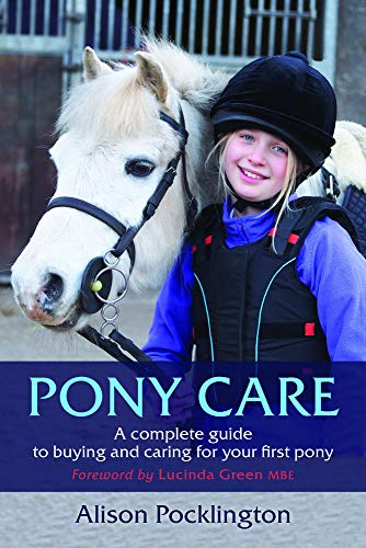 Pockingham, A: Pony Care: A Complete Guide to Buying and Caring for Your First Pony