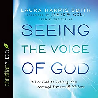 Seeing the Voice of God     What God Is Telling You Through Dreams and Visions              Written by:                                                                                                                                 Laura Harris Smith                               Narrated by:                                                                                                                                 Laura Harris Smith                      Length: 9 hrs and 39 mins     1 rating     Overall 5.0