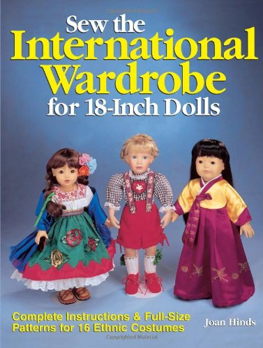 Sew the International Wardrobe for 18-Inch Dolls: Complete Instructions and Full-Size Patterns for 16 Ethnic Costumes