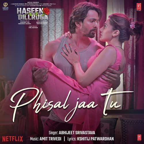 """Phisal Jaa Tu (From """"Haseen Dillruba"""")"""