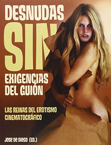 Desnudas Sin Exigencias Del Guión. Las Reinas Del Erotismo Cinematográfico
