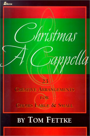 Christmas A Cappella: 23 Creative Arrangements for Choirs Large & Small