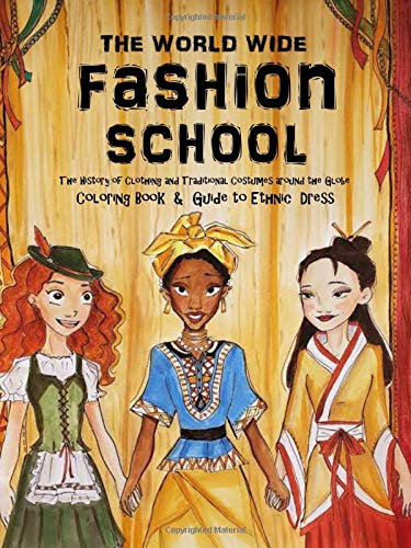 Compare Textbook Prices for The World Wide Fashion School - The History of Clothing and Traditional Costumes around the Globe: The Thinking Tree - Coloring Book & Guide to ... Ages 8 to 18 Fun-Schooling History Journals  ISBN 9798634133171 by Pashenko, Notika,Targarina, Elaina,Brown, Rachel,Brown, Sarah Janisse