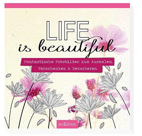 Life is beautiful: Fantastische Fotobilder zum Ausmalen, Verschenken & Dekorieren (Malprodukte für Erwachsene)
